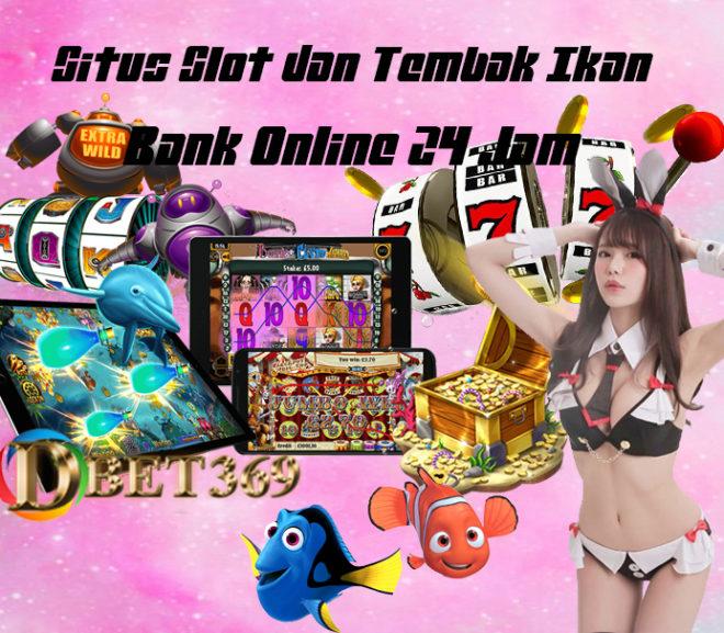 Situs Slot dan Tembak Ikan Joker123 Bank Online 24 Jam