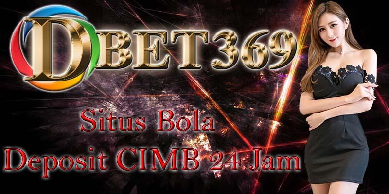 Dbet369 Situs Bola Deposit CIMB 24 Jam
