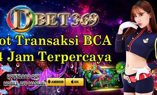 Slot Transaksi BCA 24 Jam Terpercaya