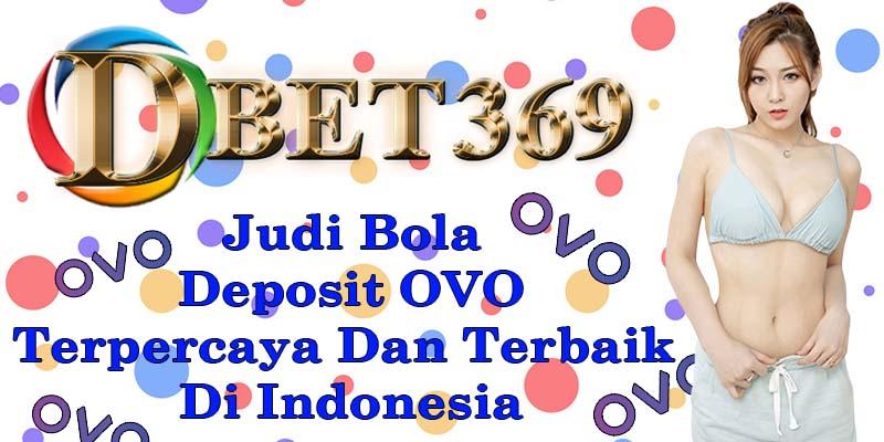 DBET369 Judi Bola Deposit OVO Terpercaya Dan Terbaik Di Indonesia