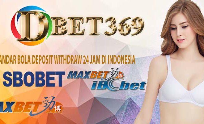 Bandar Bola Deposit Withdraw 24 Jam Di Indonesia